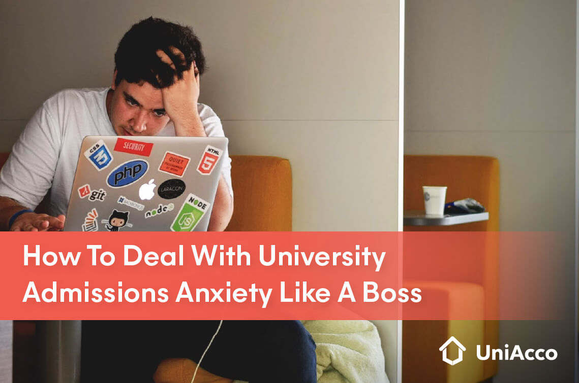 How To Deal With University Admissions Anxiety Like A Boss