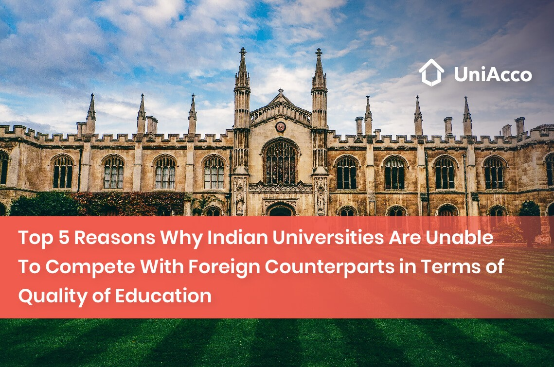 Top 5 Reasons Why Indian Universities Are Unable To Compete With Foreign Counterparts in Terms of Quality of Education